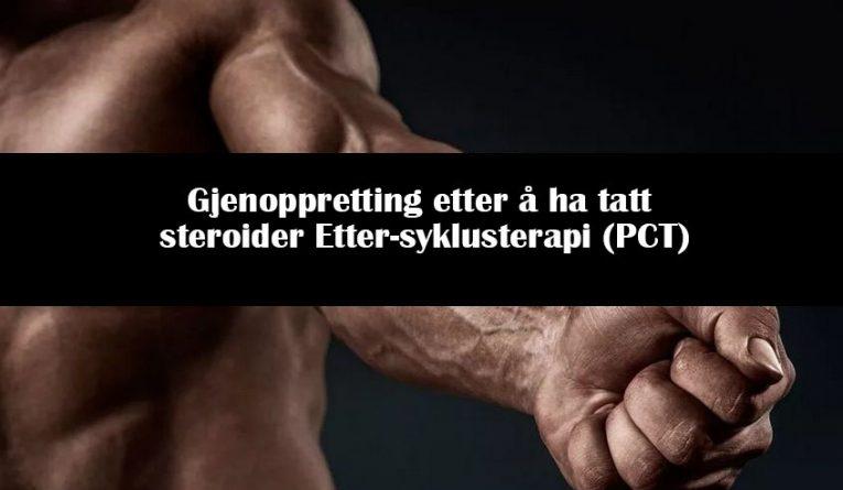 Gjenoppretting etter å ha tatt steroider Etter-syklusterapi (PCT)